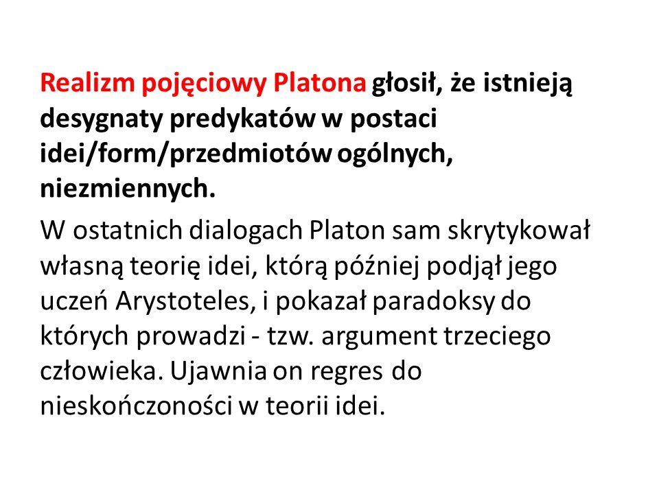 Realizm pojęciowy Platona głosił, że istnieją desygnaty predykatów w postaci idei/form/przedmiotów ogólnych, niezmiennych.
