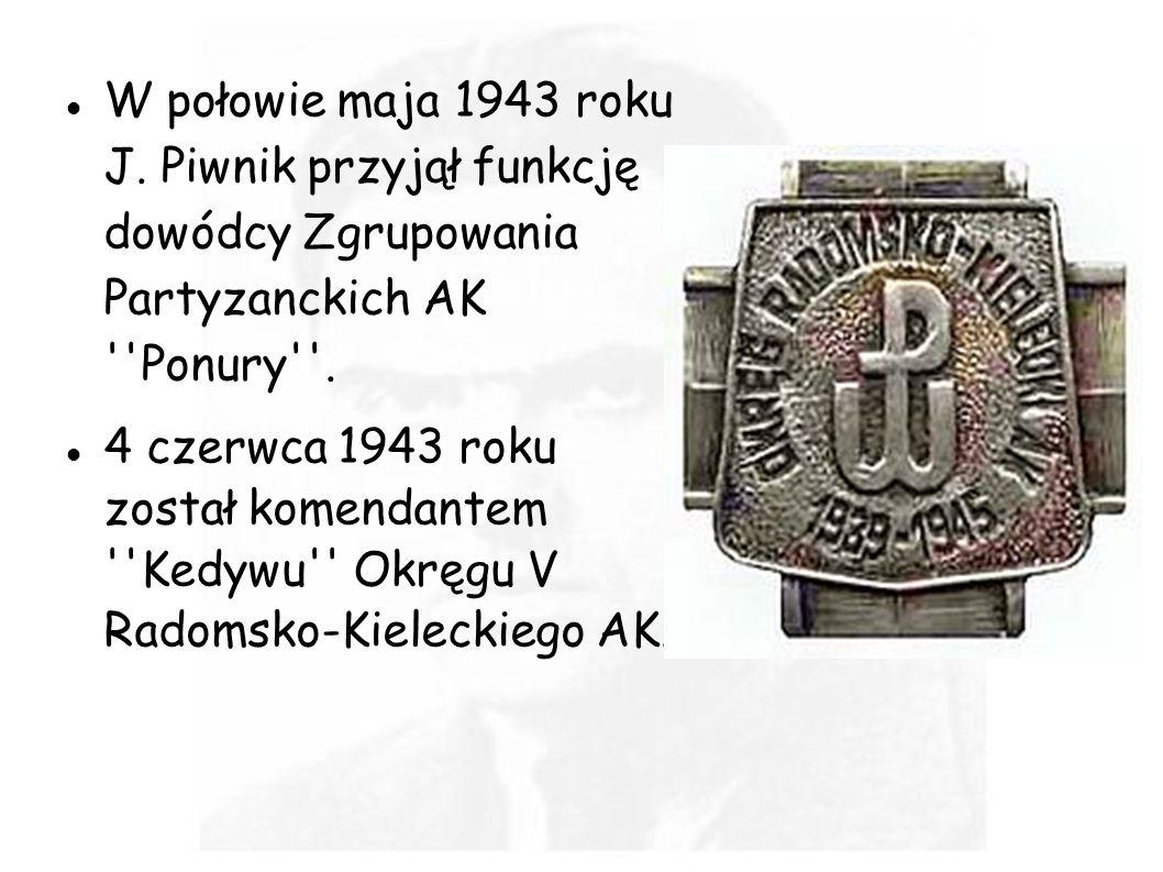 W połowie maja 1943 roku J. Piwnik przyjął funkcję dowódcy Zgrupowania Partyzanckich AK Ponury .