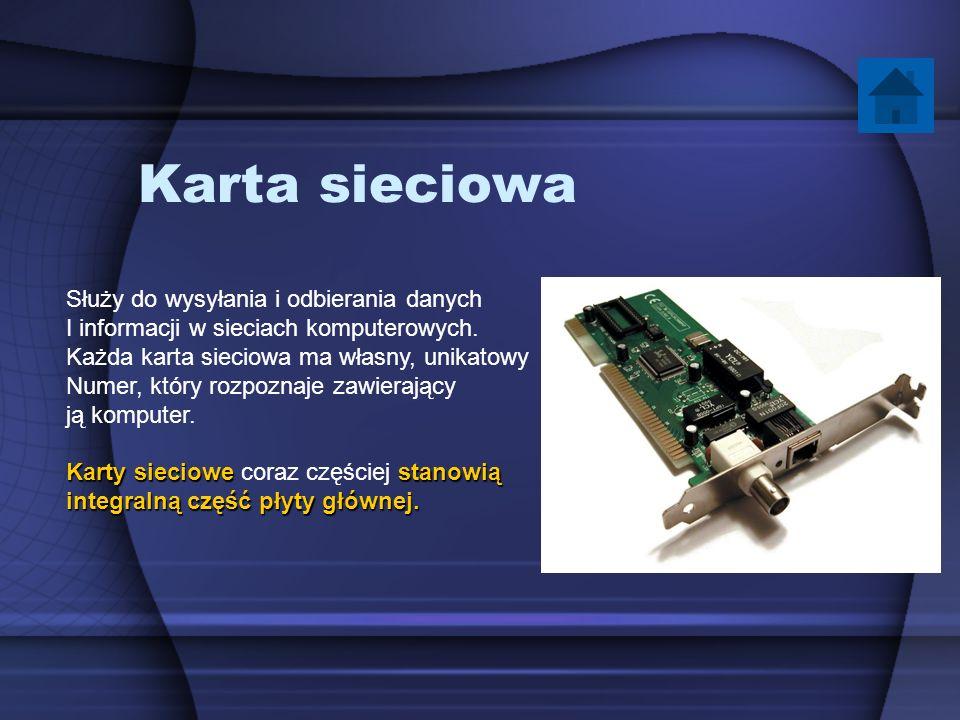 Karta sieciowa Służy do wysyłania i odbierania danych