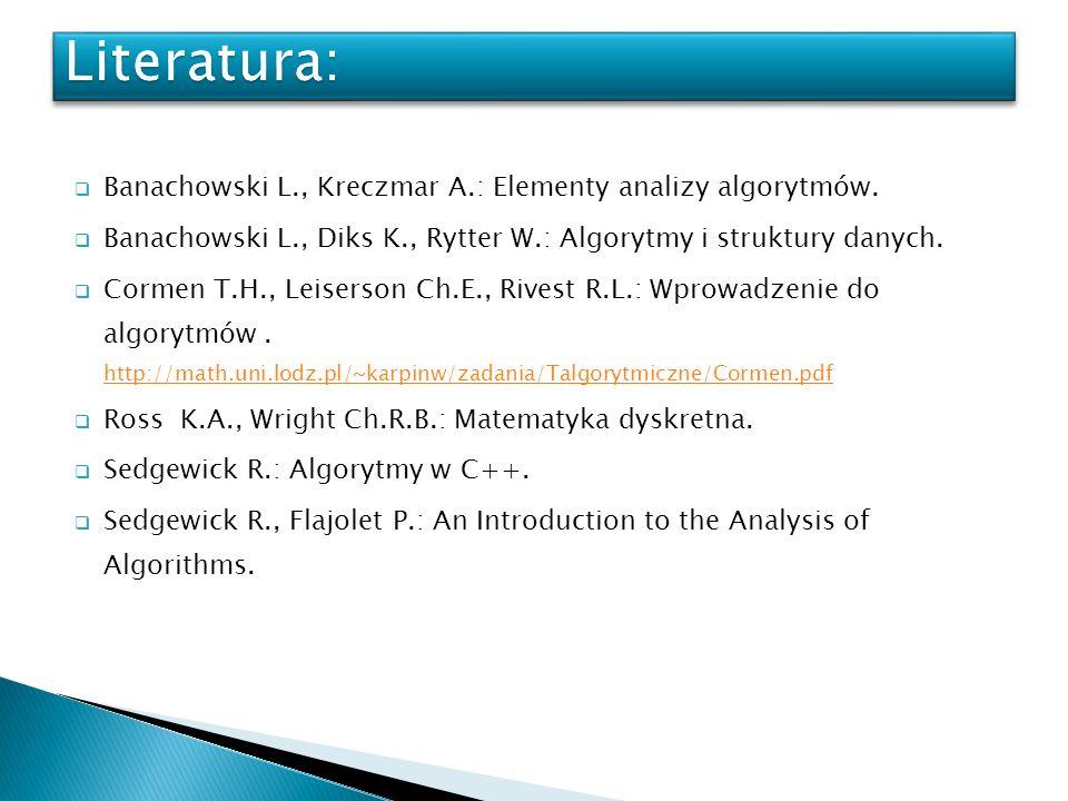 Literatura: Banachowski L., Kreczmar A.: Elementy analizy algorytmów.