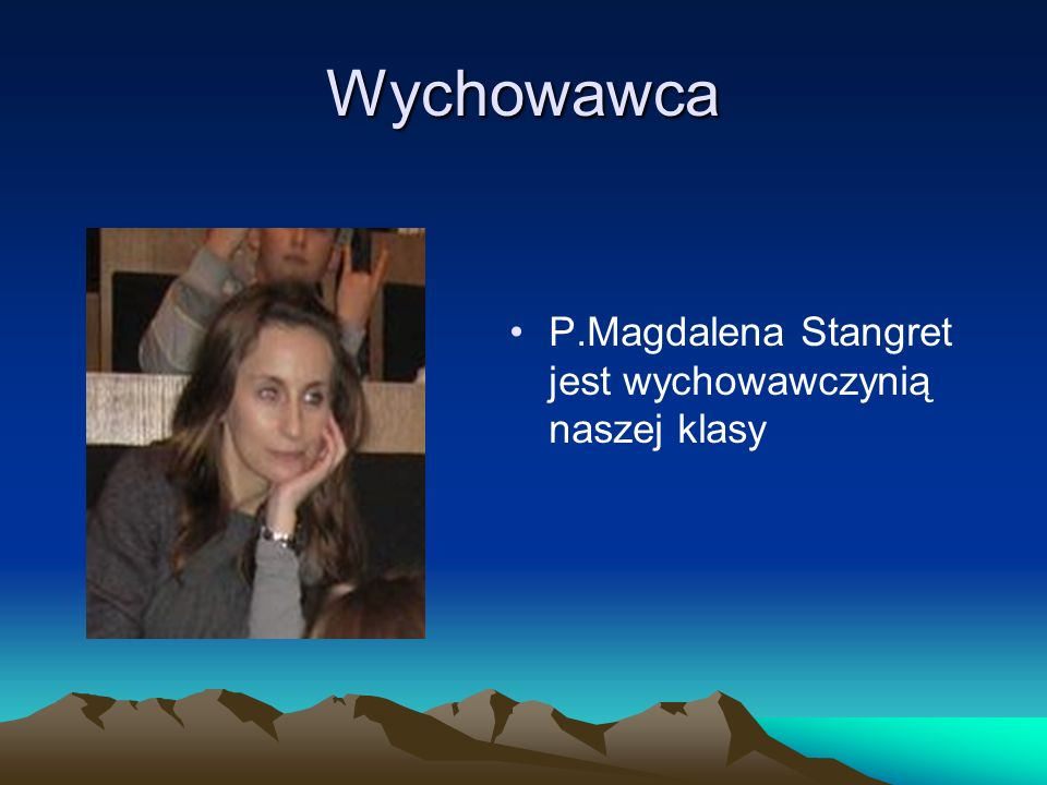 Wychowawca P.Magdalena Stangret jest wychowawczynią naszej klasy