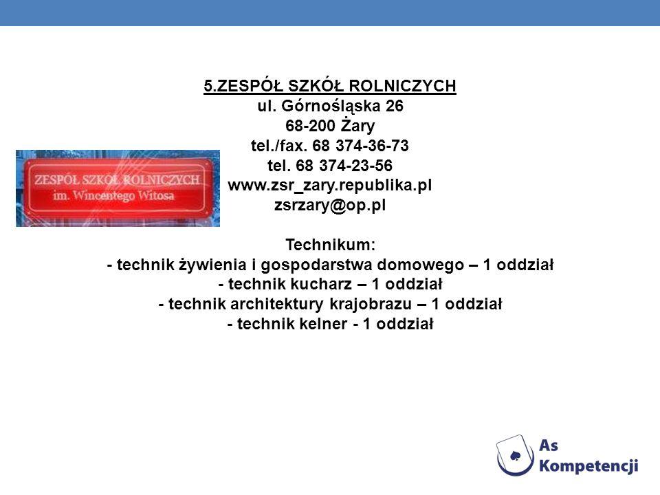 5. ZESPÓŁ SZKÓŁ ROLNICZYCH ul. Górnośląska 26 68-200 Żary tel. /fax