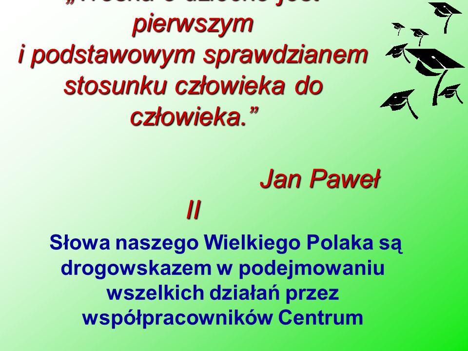 """""""Troska o dziecko jest pierwszym i podstawowym sprawdzianem stosunku człowieka do człowieka. Jan Paweł II"""