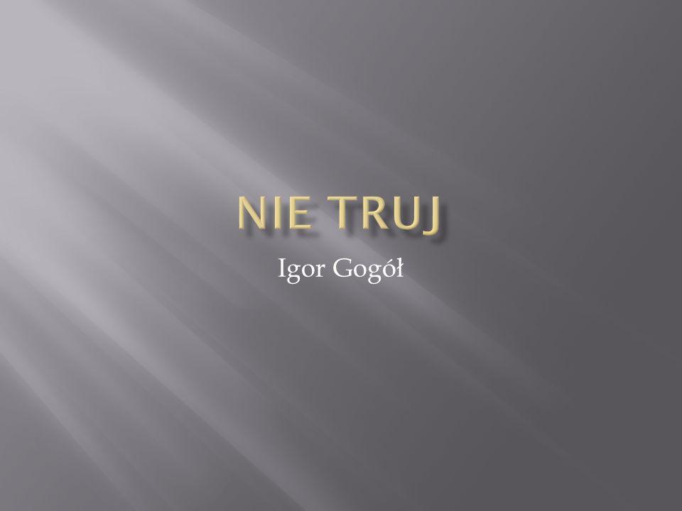 Nie Truj Igor Gogół