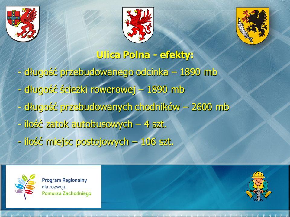 Ulica Polna - efekty: długość przebudowanego odcinka – 1890 mb. długość ścieżki rowerowej – 1890 mb.