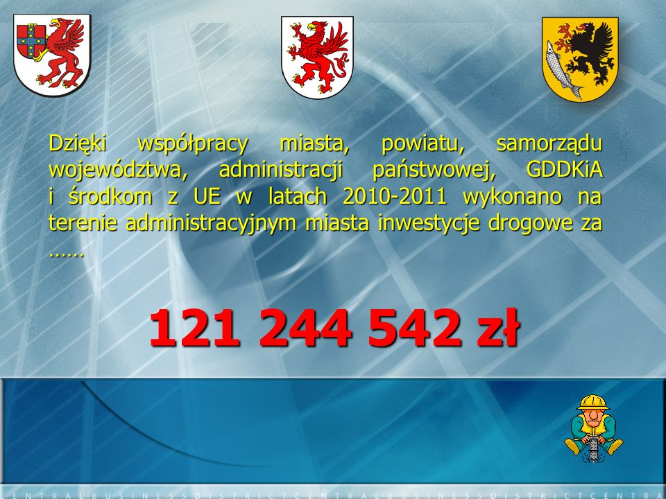 Dzięki współpracy miasta, powiatu, samorządu województwa, administracji państwowej, GDDKiA i środkom z UE w latach 2010-2011 wykonano na terenie administracyjnym miasta inwestycje drogowe za ……