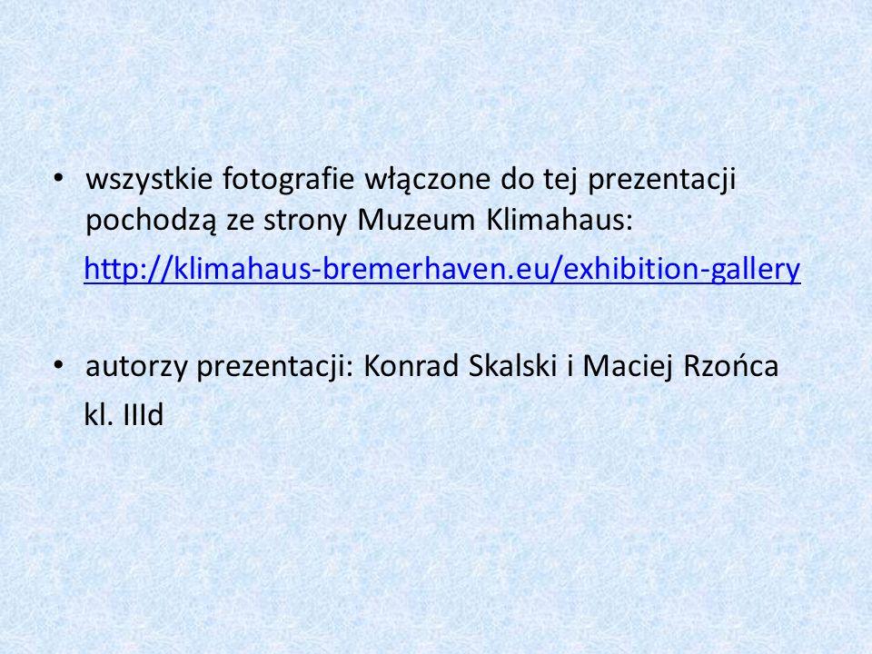 wszystkie fotografie włączone do tej prezentacji pochodzą ze strony Muzeum Klimahaus: