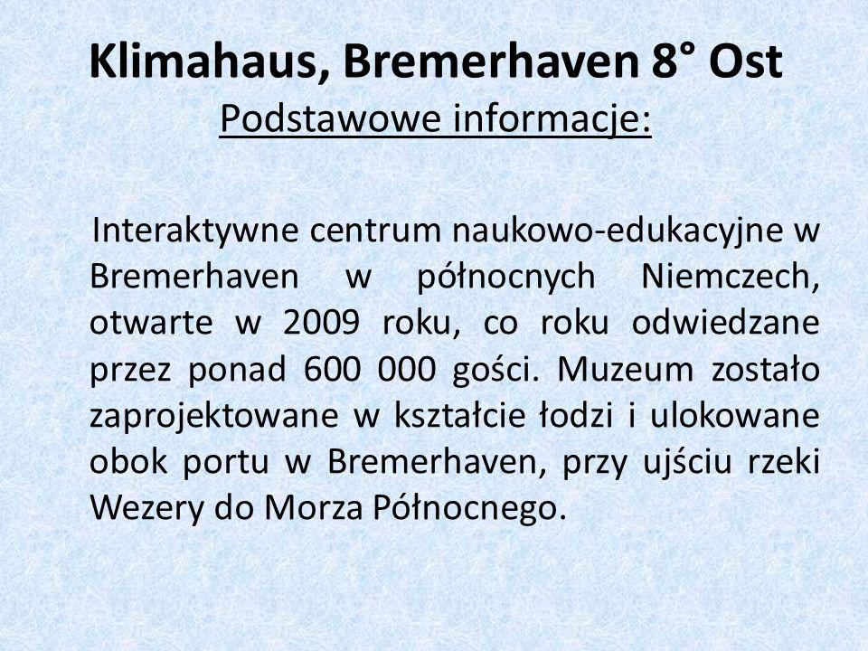 Klimahaus, Bremerhaven 8° Ost Podstawowe informacje: