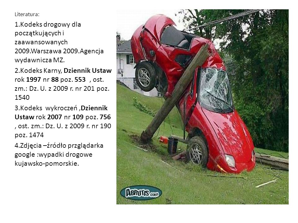 Literatura: 1.Kodeks drogowy dla początkujących i zaawansowanych 2009.Warszawa 2009.Agencja wydawnicza MZ.