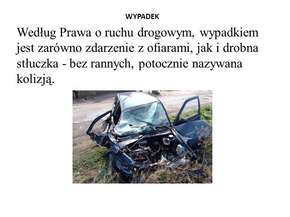 WYPADEK Według Prawa o ruchu drogowym, wypadkiem jest zarówno zdarzenie z ofiarami, jak i drobna stłuczka - bez rannych, potocznie nazywana kolizją.