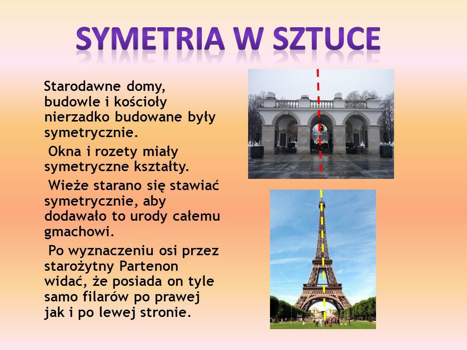 Symetria w sztuce Starodawne domy, budowle i kościoły nierzadko budowane były symetrycznie. Okna i rozety miały symetryczne kształty.