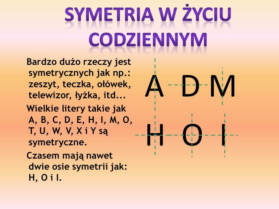 A D M H O I Symetria w życiu codziennym