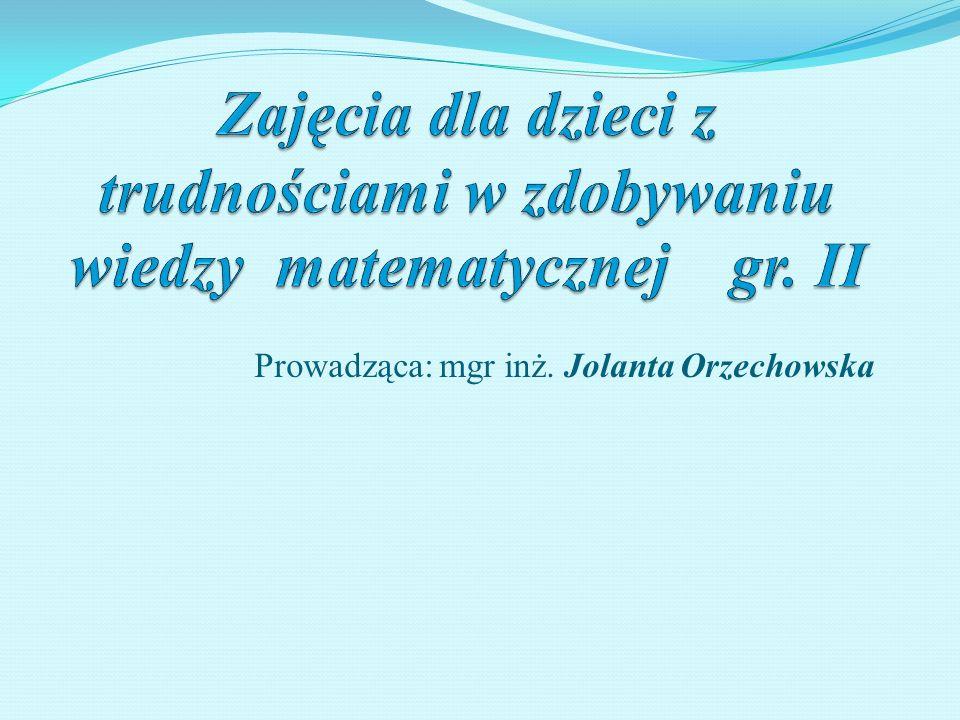 Prowadząca: mgr inż. Jolanta Orzechowska