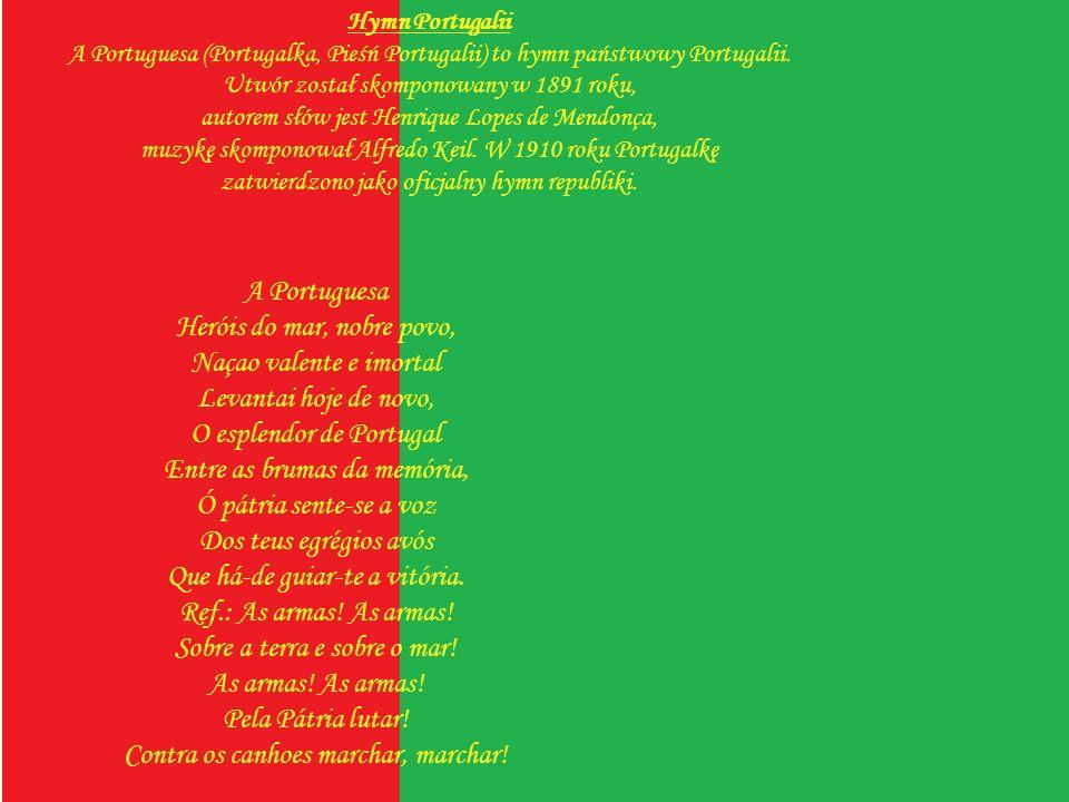 Hymn Portugalii A Portuguesa (Portugalka, Pieśń Portugalii) to hymn państwowy Portugalii. Utwór został skomponowany w 1891 roku,