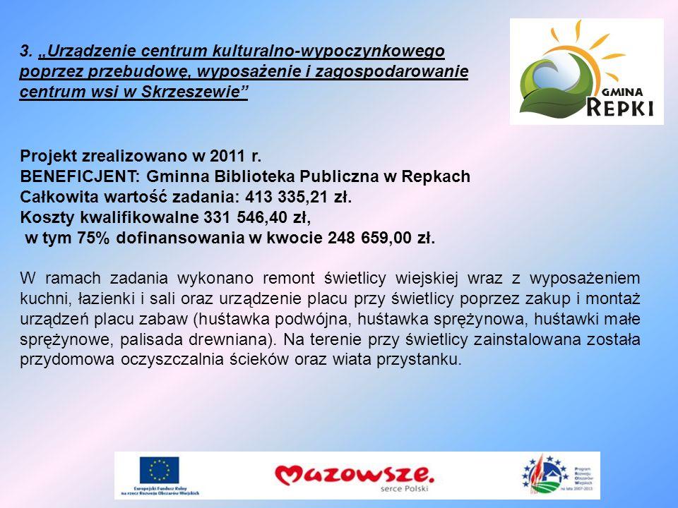 """3. """"Urządzenie centrum kulturalno-wypoczynkowego poprzez przebudowę, wyposażenie i zagospodarowanie centrum wsi w Skrzeszewie"""