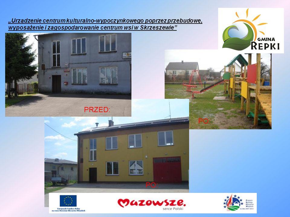 """""""Urządzenie centrum kulturalno-wypoczynkowego poprzez przebudowę, wyposażenie i zagospodarowanie centrum wsi w Skrzeszewie"""