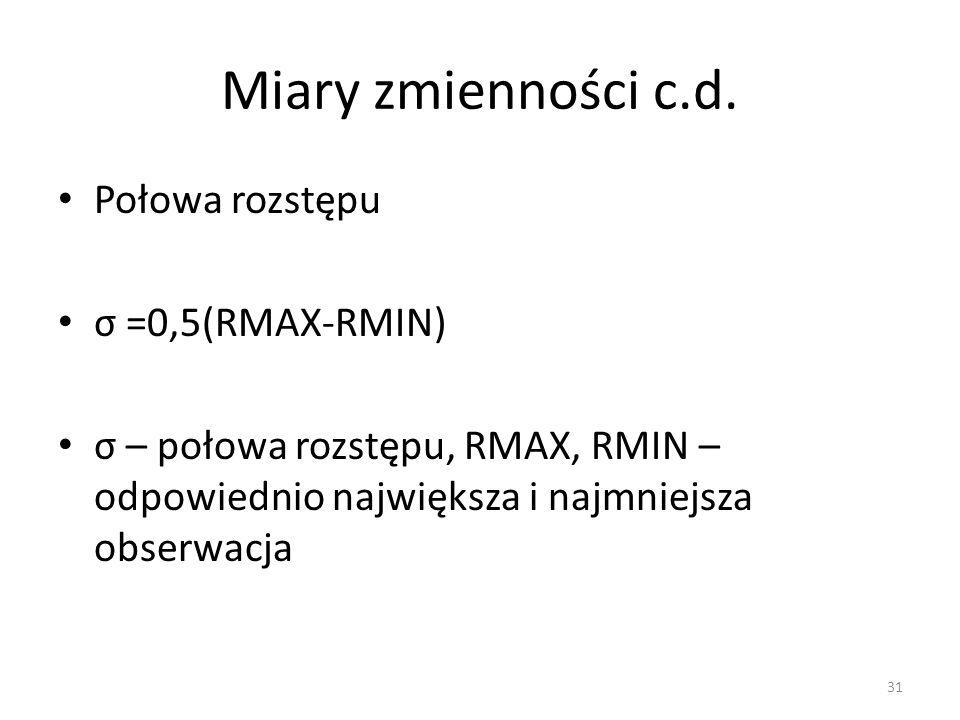 Miary zmienności c.d. Połowa rozstępu σ =0,5(RMAX-RMIN)