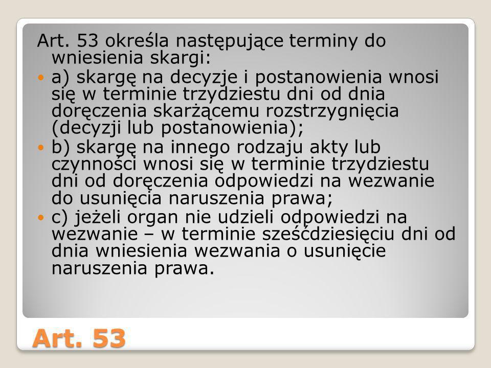 Art. 53 Art. 53 określa następujące terminy do wniesienia skargi: