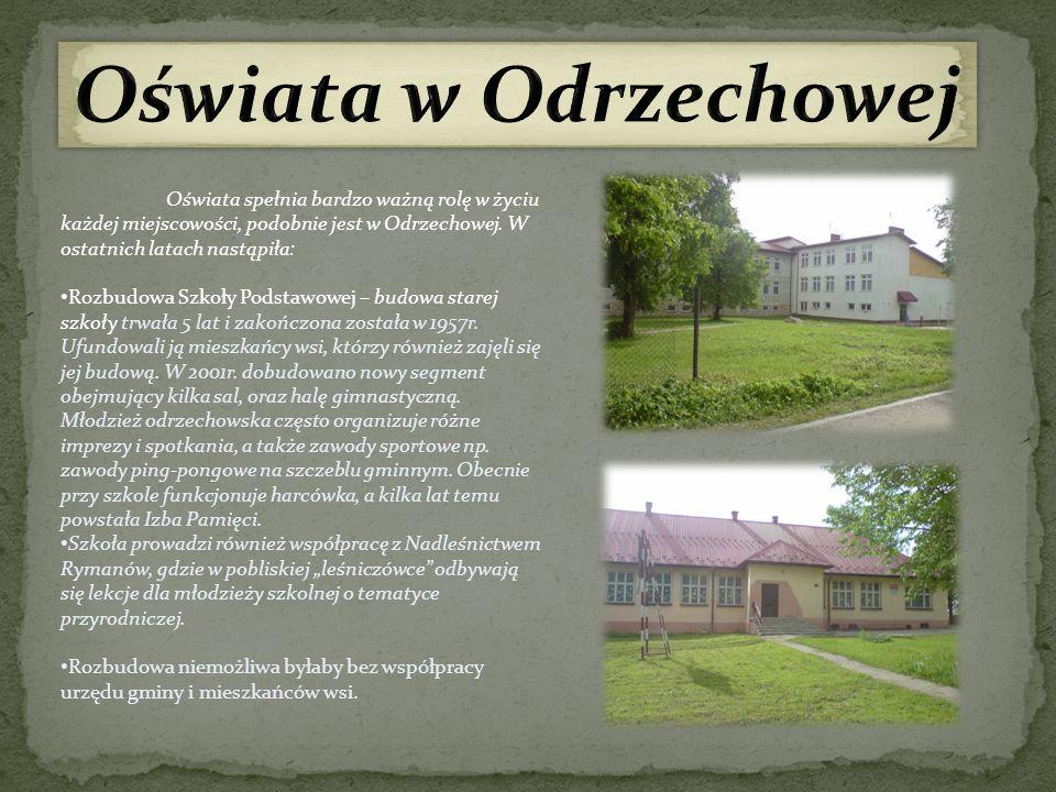 Oświata w Odrzechowej Oświata spełnia bardzo ważną rolę w życiu każdej miejscowości, podobnie jest w Odrzechowej. W ostatnich latach nastąpiła: