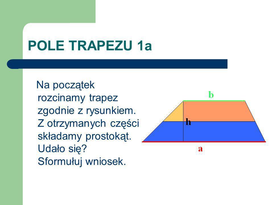 POLE TRAPEZU 1a Na początek rozcinamy trapez zgodnie z rysunkiem.