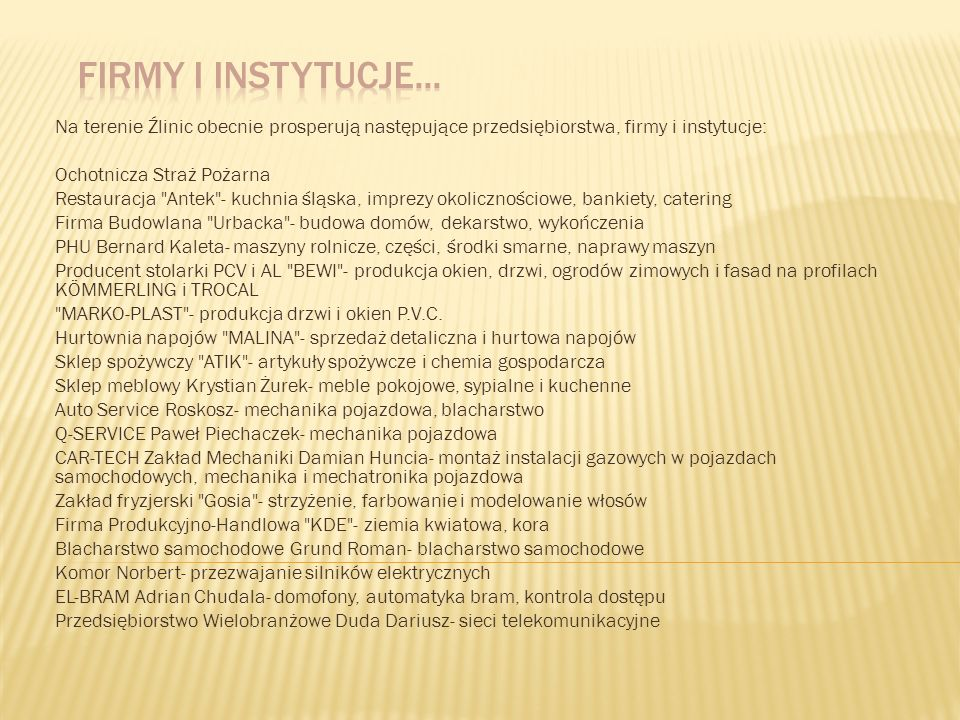 Firmy i instytucje... Na terenie Źlinic obecnie prosperują następujące przedsiębiorstwa, firmy i instytucje: