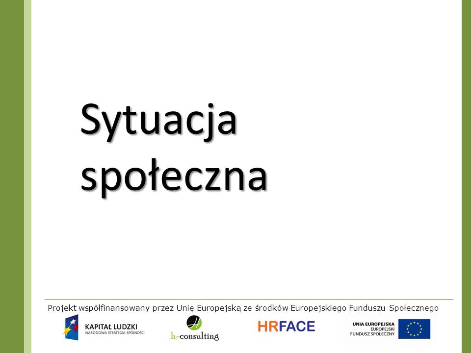 Sytuacja społeczna Projekt współfinansowany przez Unię Europejską ze środków Europejskiego Funduszu Społecznego.
