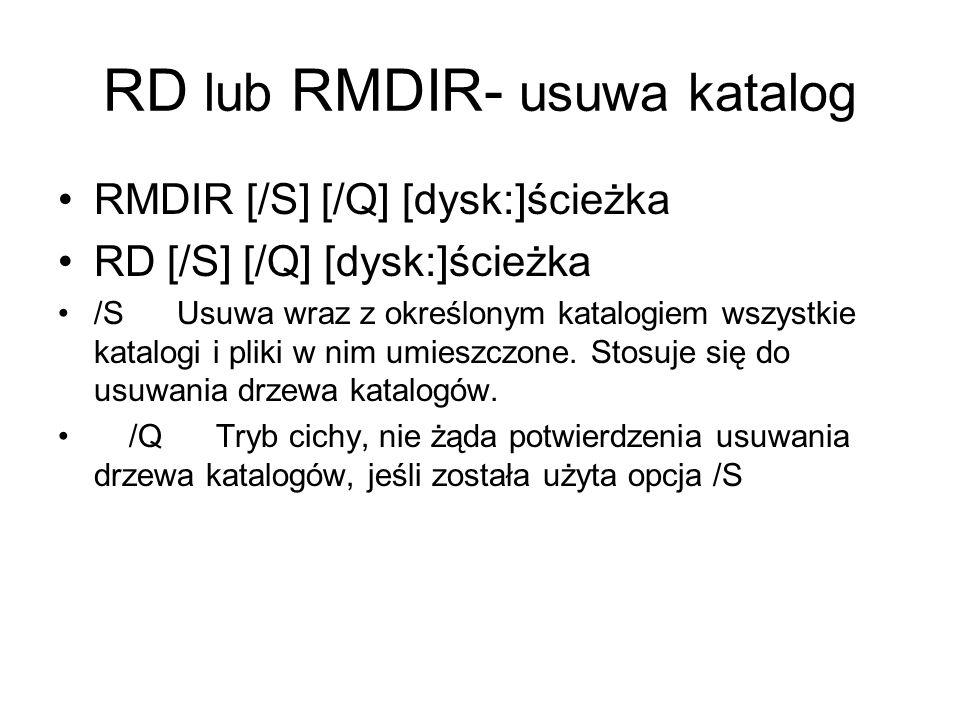 RD lub RMDIR- usuwa katalog