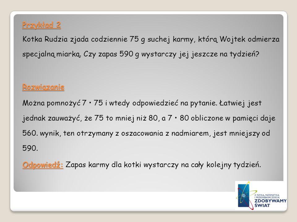 Przykład 2 Kotka Rudzia zjada codziennie 75 g suchej karmy, którą Wojtek odmierza specjalną miarką.