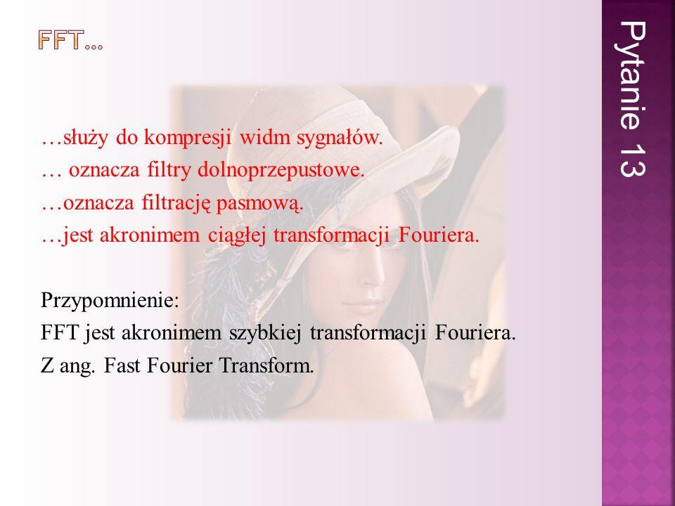 Pytanie 13 FFT…