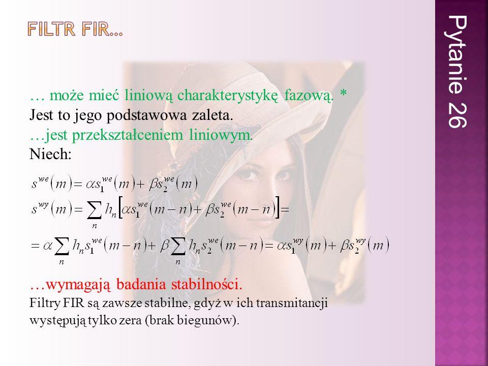 Pytanie 26 Filtr fir… … może mieć liniową charakterystykę fazową. *