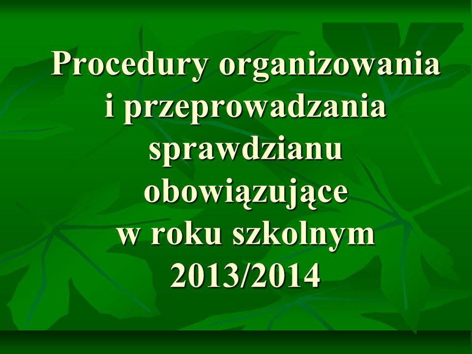 Procedury organizowania i przeprowadzania sprawdzianu obowiązujące w roku szkolnym 2013/2014