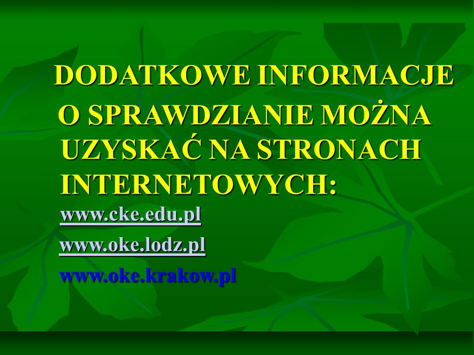 O SPRAWDZIANIE MOŻNA UZYSKAĆ NA STRONACH INTERNETOWYCH: www.cke.edu.pl