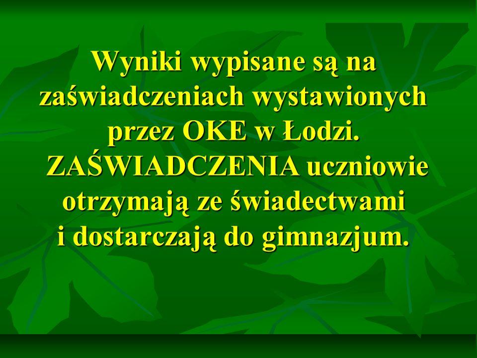 Wyniki wypisane są na zaświadczeniach wystawionych przez OKE w Łodzi