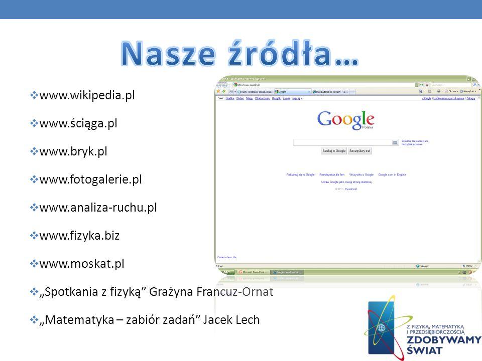 Nasze źródła… www.wikipedia.pl www.ściąga.pl www.bryk.pl