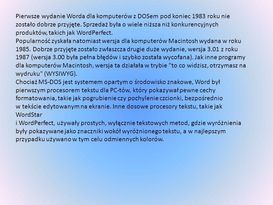 Pierwsze wydanie Worda dla komputerów z DOSem pod koniec 1983 roku nie zostało dobrze przyjęte. Sprzedaż była o wiele niższa niż konkurencyjnych produktów, takich jak WordPerfect.
