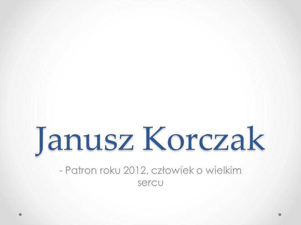 - Patron roku 2012, człowiek o wielkim sercu