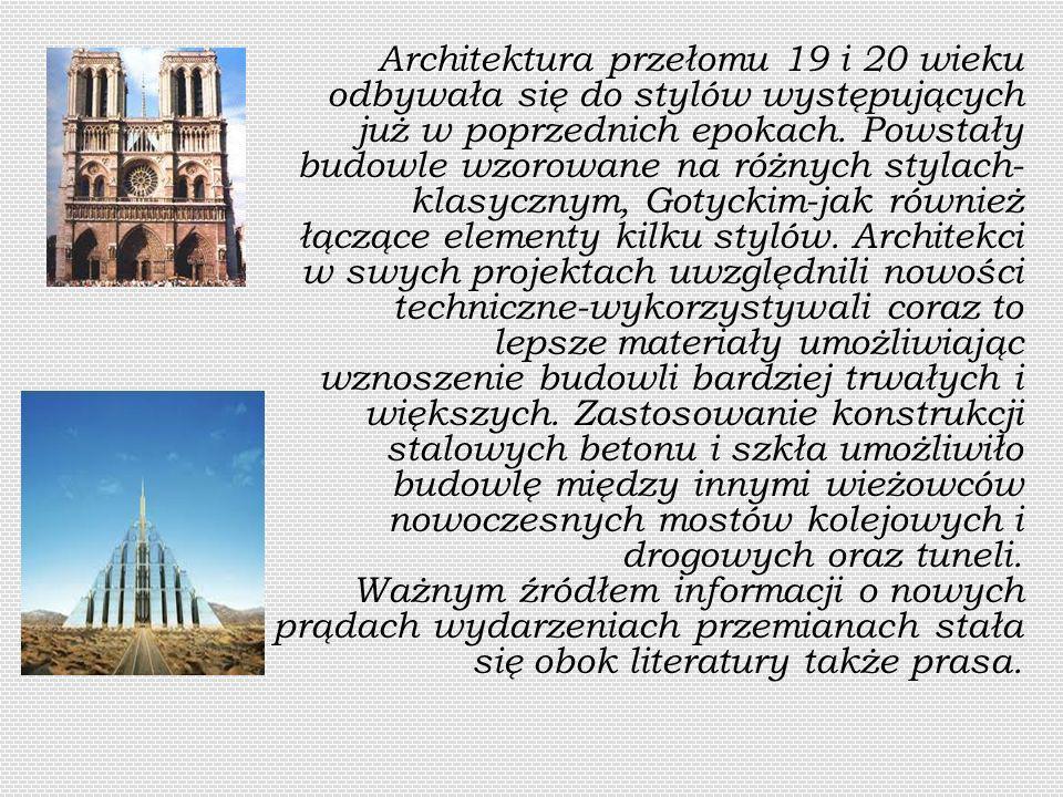 Architektura przełomu 19 i 20 wieku odbywała się do stylów występujących już w poprzednich epokach.
