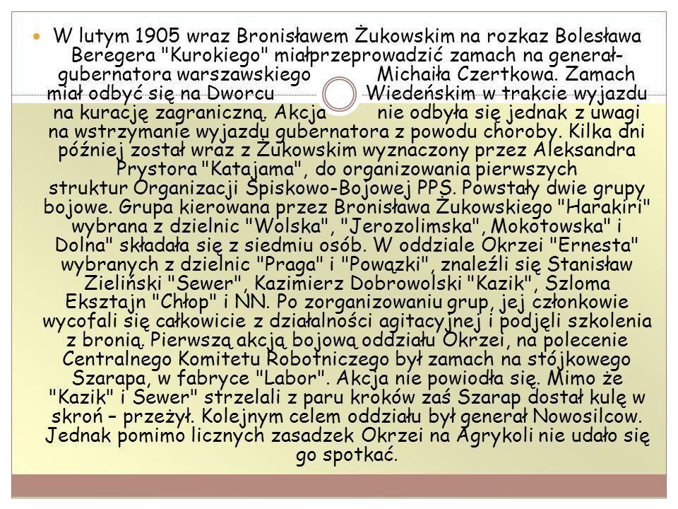 W lutym 1905 wraz Bronisławem Żukowskim na rozkaz Bolesława Beregera Kurokiego miałprzeprowadzić zamach na generał-gubernatora warszawskiego Michaiła Czertkowa.