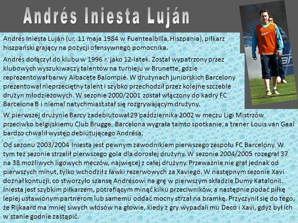 Andrés Iniesta LujánAndrés Iniesta Luján (ur. 11 maja 1984 w Fuentealbilla, Hiszpania), piłkarz hiszpański grający na pozycji ofensywnego pomocnika.