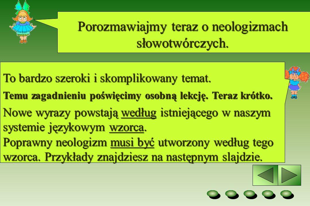 Porozmawiajmy teraz o neologizmach słowotwórczych.