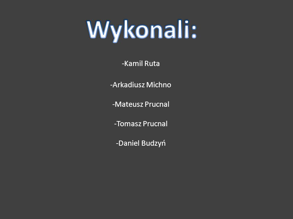 Wykonali: -Kamil Ruta -Arkadiusz Michno -Mateusz Prucnal