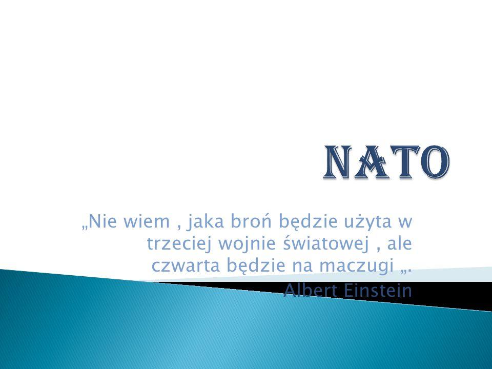 """NATO """"Nie wiem , jaka broń będzie użyta w trzeciej wojnie światowej , ale czwarta będzie na maczugi """"."""