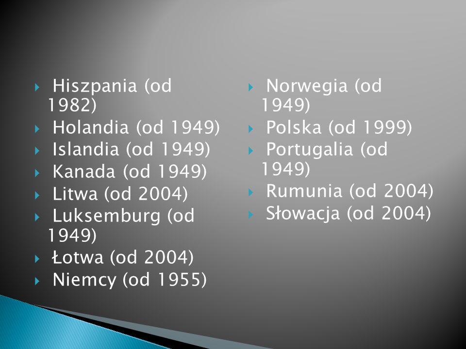Hiszpania (od 1982) Holandia (od 1949) Islandia (od 1949) Kanada (od 1949) Litwa (od 2004)