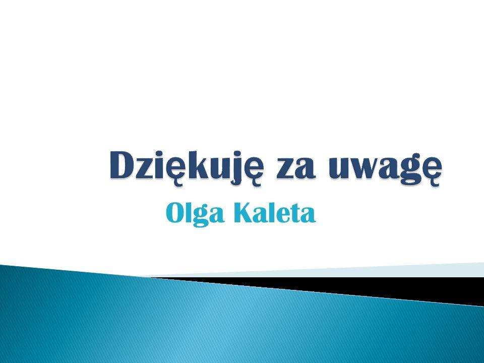 Dziękuję za uwagę Olga Kaleta
