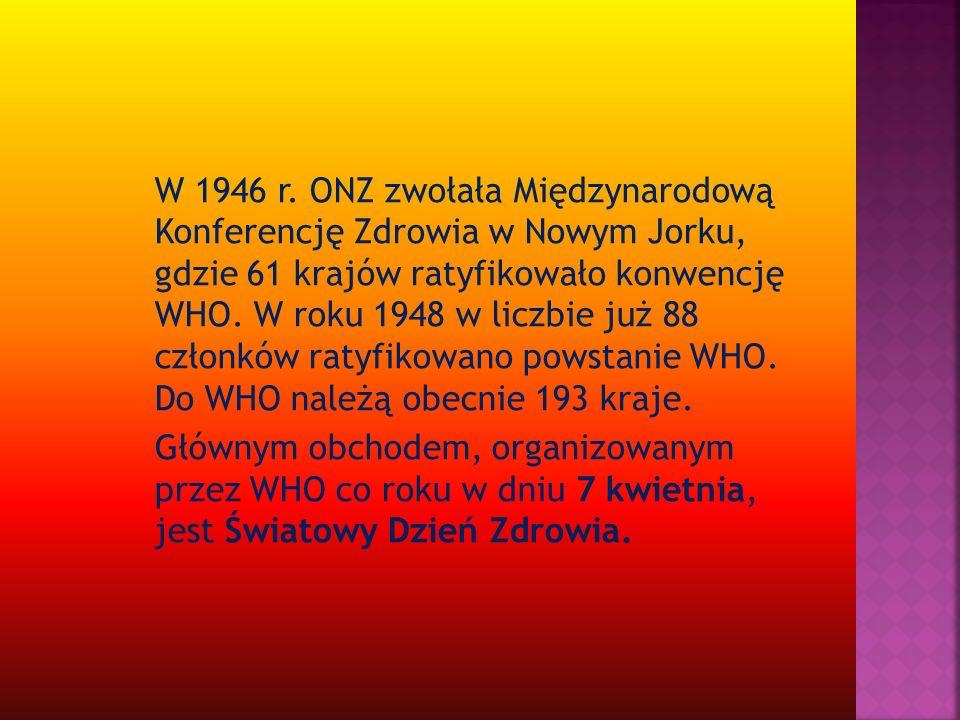 W 1946 r. ONZ zwołała Międzynarodową Konferencję Zdrowia w Nowym Jorku, gdzie 61 krajów ratyfikowało konwencję WHO. W roku 1948 w liczbie już 88 członków ratyfikowano powstanie WHO. Do WHO należą obecnie 193 kraje.