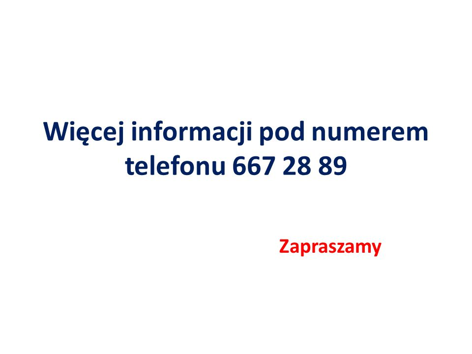 Więcej informacji pod numerem telefonu 667 28 89