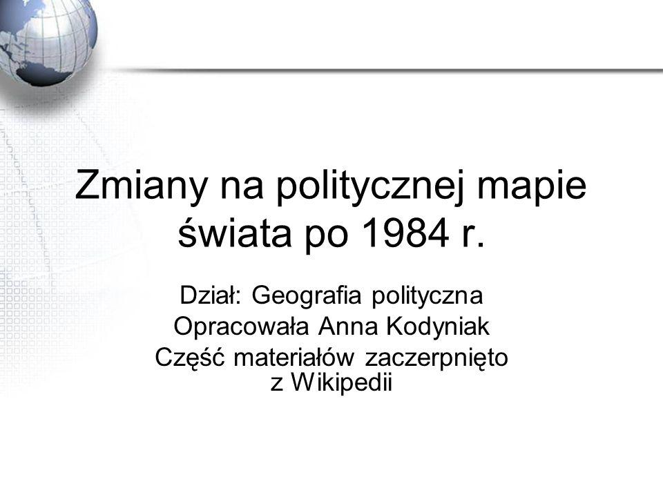 Zmiany na politycznej mapie świata po 1984 r.