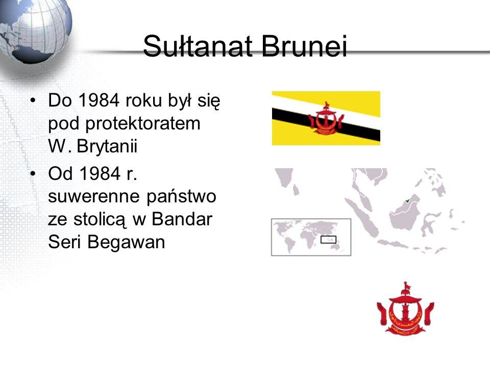 Sułtanat Brunei Do 1984 roku był się pod protektoratem W. Brytanii