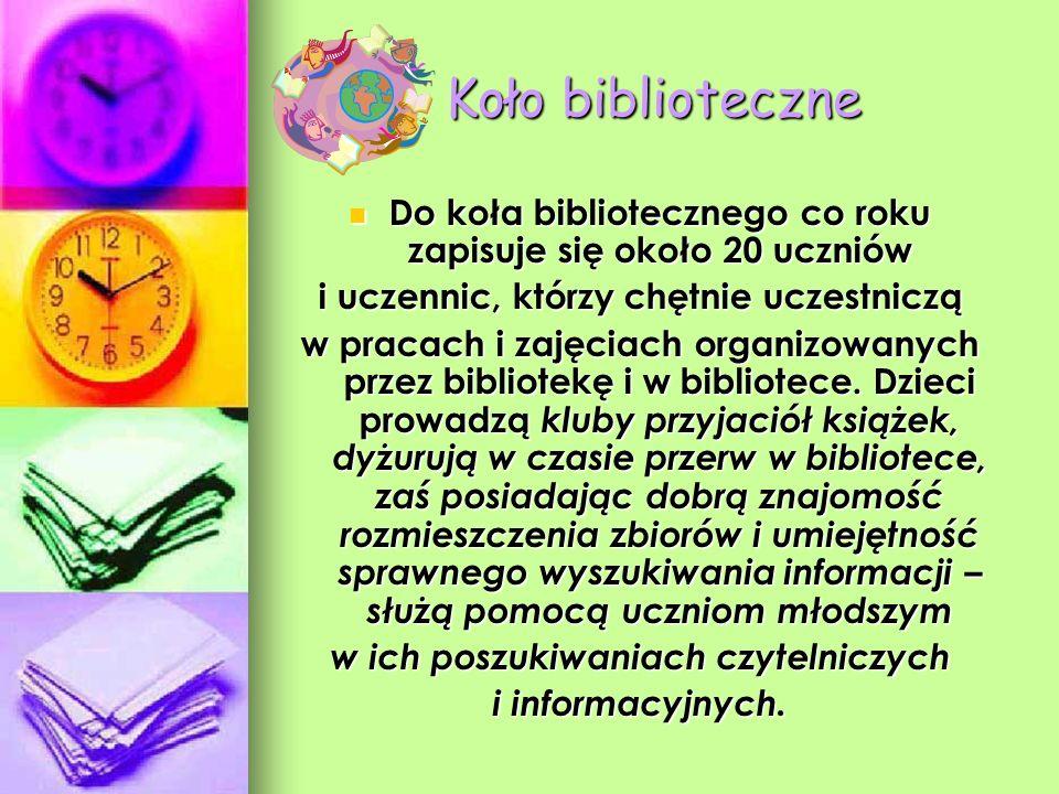 Koło biblioteczne Do koła bibliotecznego co roku zapisuje się około 20 uczniów. i uczennic, którzy chętnie uczestniczą.