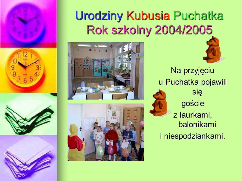 Urodziny Kubusia Puchatka Rok szkolny 2004/2005